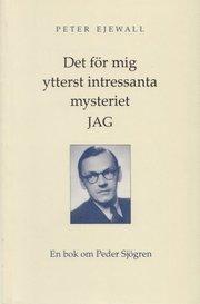 Det för mig ytterst intressanta mysteriet jag : en bok om Peder Sjögren