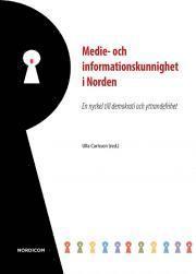 Medie- och informationskunnighet i Norden : en nyckel till demokrati och yttrandefrihet : rapport från Nordiskt expertmöte i Stockholm den 2 oktober 2013