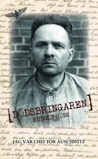 D�dsbringaren : jag var chef f�r Auschwitz (inbunden)