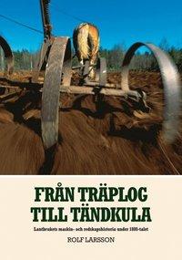 Fr�n tr�plog till t�ndkula : lantbrukets maskin- och redskapshistoria under 1800-talet (h�ftad)