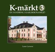 K-märkt 3 : en vandring i Karlskronamiljö