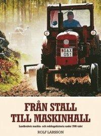 Fr�n stall till maskinhall : lantbrukets maskin- och redskapshistoria under 1900-talet (h�ftad)
