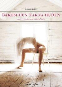 Bakom den nakna huden : en ber�ttelse om avkl�dning (inbunden)