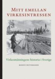 Mitt emellan virkesintressen : virkesmätningens historia i Sverige