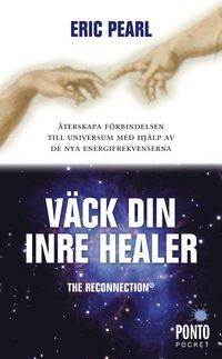 V�ck din inre healer : �terskapa f�rbindelsen till universum med hj�lp av de nya energifrekvenserna (pocket)