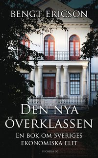 Den nya �verklassen : en bok om Sveriges ekonomiska elit (inbunden)