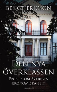 Den nya �verklassen : en bok om Sveriges ekonomiska elit (e-bok)