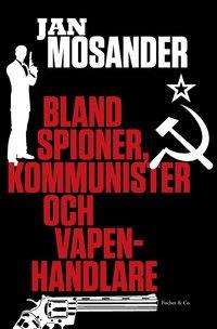Bland spioner, kommunister och vapenhandlare (e-bok)