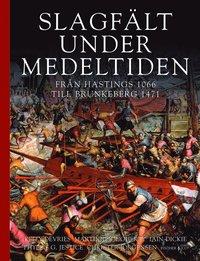 Slagf�lt under medeltiden : fr�n Hastings 1066 till Brunkeberg 1471 (inbunden)