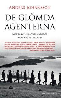 De gl�mda agenterna : Norsk-svenska vapenbr�der mot Nazi-Tyskland (inbunden)