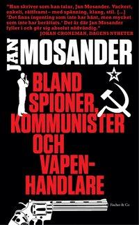 Bland spioner, kommunister och vapenhandlare (pocket)