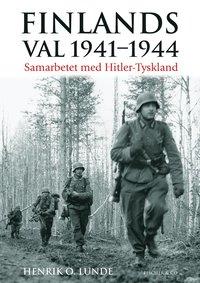 Finlands val 1941-1944 : samarbetet med Hitler-Tyskland (inbunden)