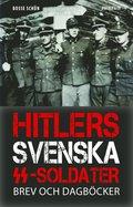 Hitlers svenska SS-soldater : Brev och dagb�cker