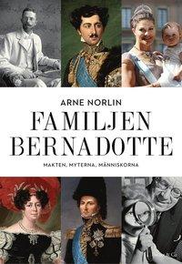 Familjen Bernadotte : makten, myterna, m�nniskorna (kartonnage)