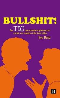 Bullshit! : de tio dummaste myterna om varf�r en relation inte kan h�lla (inbunden)