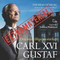 Carl XVI Gustaf - Den motvillige monarken EXTRAMATERIAL (ljudbok)