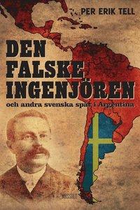 Den falske ingenj�ren och andra svenska sp�r i Argentina (e-bok)