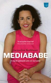 Mediababe : nio steg till sp�nnande jobb och nya kunder (pocket)
