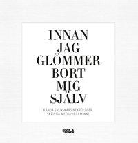 Innan jag gl�mmer bort mig sj�lv : K�nda svenskars nekrologer, skrivna med livet i minne (inbunden)
