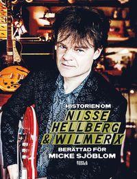 Historien om Nisse Hellberg & Wilmer X (inbunden)