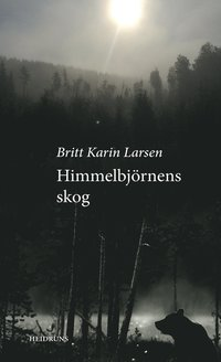 Himmelbjörnens skog : roman / Britt Karin Larsen ; översättning: Joar Tiberg