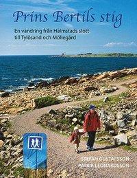 Prins Bertils stig : en vandring från Halmstads slott till Tylösand och Möllegård / av Stefan Gustafsson, Patrik Leonardsson
