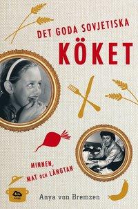Det goda sovjetiska k�ket : minnen, mat och l�ngtan (inbunden)