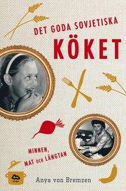 Det goda sovjetiska köket : minnen mat och längtan