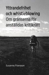 Yttrandefrihet och whistleblowing : om gr�nserna f�r anst�lldas kritikr�tt (h�ftad)