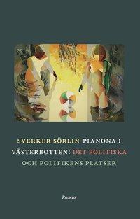 Pianona i V�sterbotten : det politiska och politikens platser (inbunden)