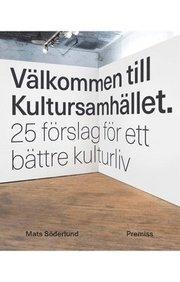 Välkommen till Kultursamhället : 25 förslag för ett bättre kulturliv
