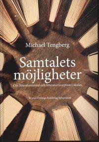 Samtalets m�jligheter : om litteratursamtal och litteraturreception i skolan (inbunden)