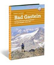 Vandra i Alperna : Bad Gastein – 37 klassiska turer bland fäbodar och glaciärfjäll i Österrike