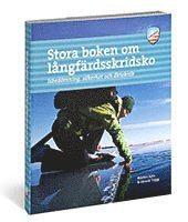 Stora boken om långfärdsskridsko : isbedömning säkerhet och åkteknik