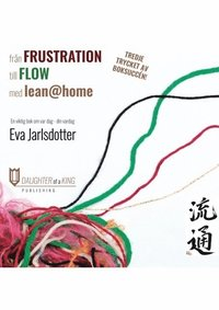 Fr�n frustration till flow med lean@home (h�ftad)