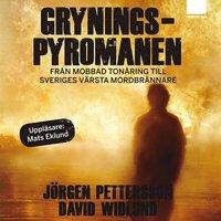 Gryningspyromanen : Fr�n mobbad ton�ring till Sveriges v�rsta mordbr�nnare (mp3-bok)