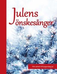 Julens önskesånger : från advent till tjugondag jul (inbunden)
