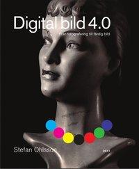 Digital bild 4.0 : fr�n fotografering till f�rdig bild (h�ftad)