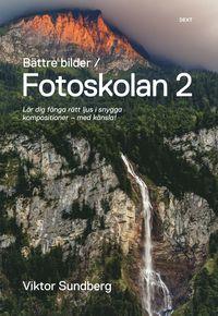 B�ttre bilder - fotoskolan. 2 : Viktor Sundberg l�r dig f�nga r�tt ljus i snygga kompositioner - med k�nsla! (h�ftad)