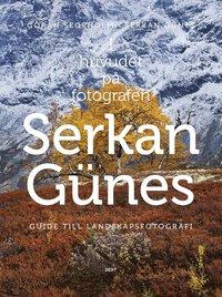 I huvudet p� fotografen Serkan G�nes : guide till landskapsfotografi (h�ftad)