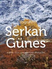 I huvudet på fotografen Serkan Günes : guide till landskapsfotografi