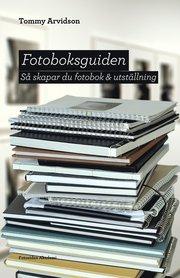 Fotoboksguiden : så skapar du fotobok & utställning