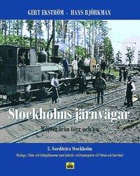 Stockholms j�rnv�gar : milj�er fr�n f�rr och nu. D 3. Nord�stra Stockholm (inbunden)