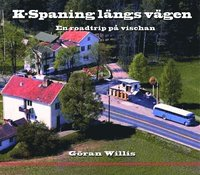 K-Spaning l�ngs v�gen : En roadtrip p� vischan (inbunden)