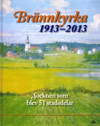 Br�nnkyrka 1913-2013 (inbunden)