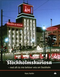 Stockholmskuriosa : med allt du inte beh�ver veta om Stockholm (inbunden)