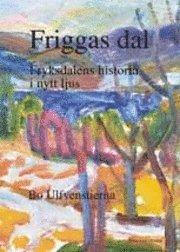 Friggas dal – Fryksdalens historia i nytt ljus