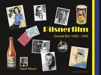 Pilsnerfilm - Svensk film 1930-1945 (inbunden)
