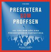 Presentera som proffsen – 182 tips som gör dina presentationer fantastiska