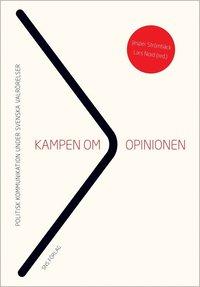 Kampen om opinionen : politisk kommunikation under svenska valr�relser (h�ftad)